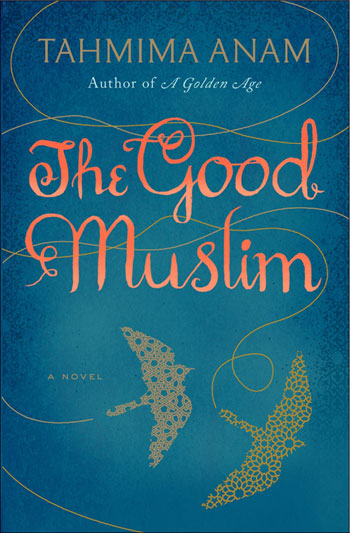 Book Excerpt: 'The Good Muslim' by Tahmima Anam | New York | Asia ...