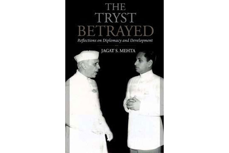 The Tryst Betrayed: Reflections on Indian Diplomacy and Development by Jagat Mehta.