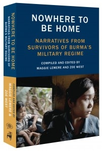 Nowhere to be Home: Narratives from Survivors of Burma's Military Regime, edited by Maggie Lemere and Zoe West.