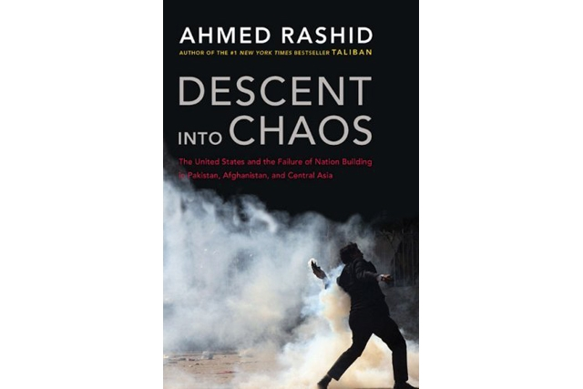 Descent into Chaos by Ahmed Rashid (Viking, 2008)