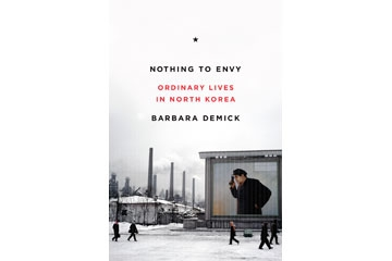 Nothing to Envy: Ordinary Lives in North Korea, by Barbara Demick (Spiegel & Grau, 2009).