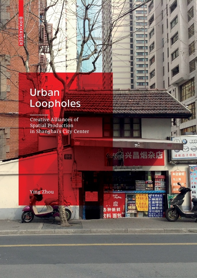 "Book cover of ""Urban Loopholes: Creative Alliances for Spatial Production in Shanghai's City Center"""