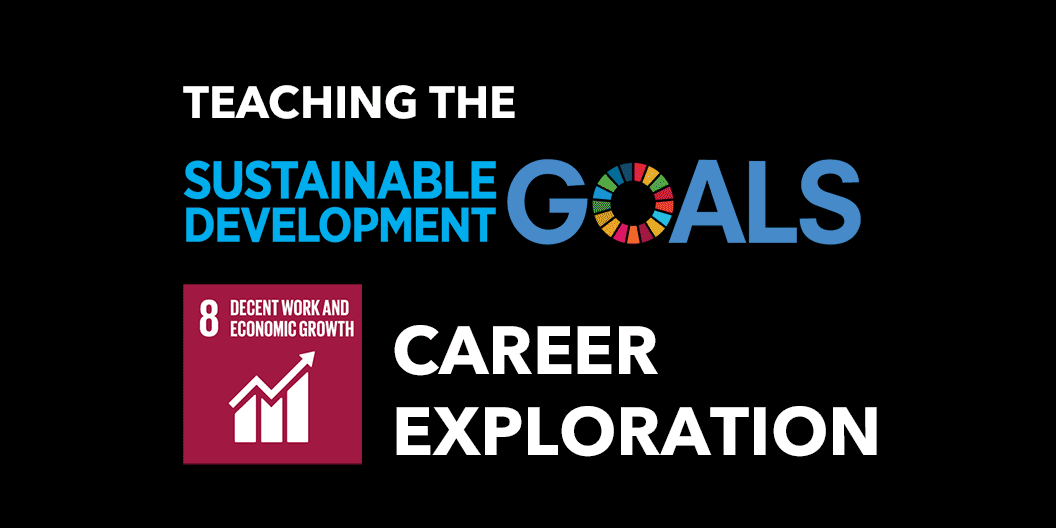 Teaching the Sustainable Development Goals. Goal 8: Decent Work and Economic Growth. Career Exploration