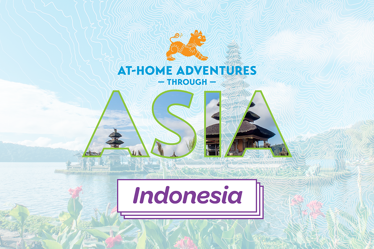 At-Home Adventures through Asia: Indonesia