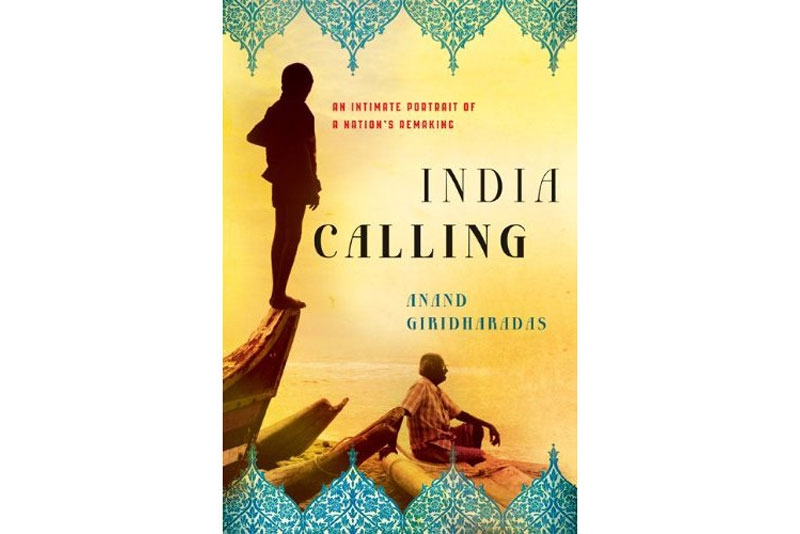 India Calling: An Intimate Portrait of a Nation's Remaking by Anand Giridharadas. (Times Books, 2011)