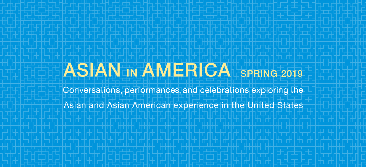 Asia Society present Asian in America programming series, spring 2019