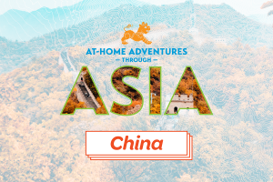 At-Home Adventures through Asia: China