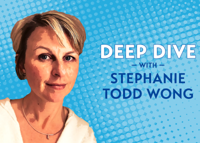 Deep Dive with Stephanie Todd Wong