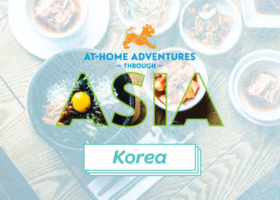 At-Home Adventures through Asia: Korea