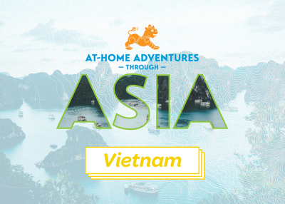 At-Home Adventures through Asia: Vietnam