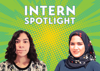 Intern Spotlight: Azka Ahmed and Aaliyah Benavides