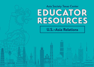 Educator Resources U.S.–Asian Relations