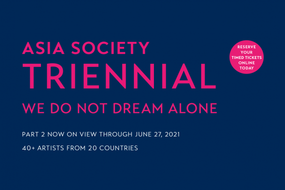 "Part 2 of ""We Do Not Dream Alone,"" the Asia Society Triennial is open now through June 27, 2021"