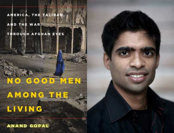 """No Good Men Among the Living: America, the Taliban, and the War through Afghan Eyes"" (Metropolitan Books, 2014) by Anand Gopal (R)."