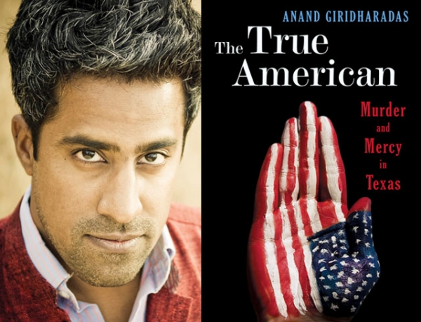 "Anand Giridharadas, author of ""The True American: Murder and Mercy in Texas"" (W. W. Norton & Company, 2014). (Author photo © Darshan Photography)"