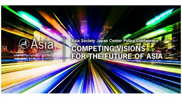 Asia Society Japan Center Policy Conference: Competing Visions for the Future of Asia Title