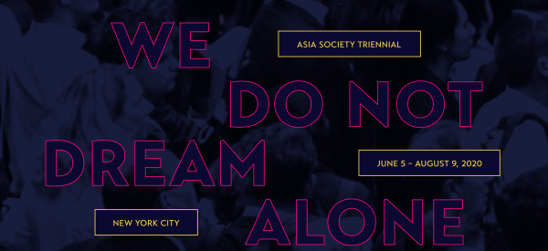 Asia Society Triennial - We Do Not Dream Alone