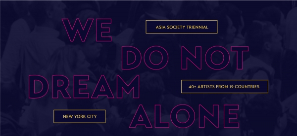 Asia Society Triennial: We Do Not Dream Alone