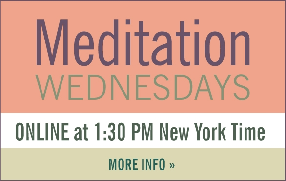 Meditation Wednesdays Online 1:30 PM New York Time More Information
