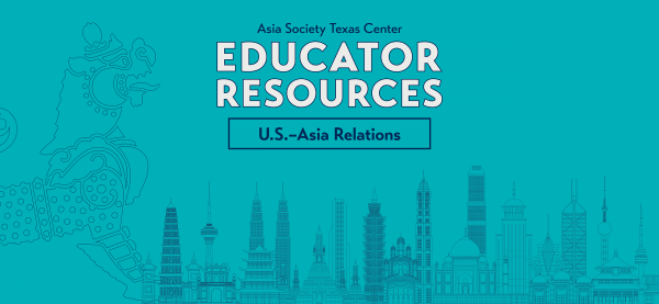 Educator Resources U.S.–Asia Relations
