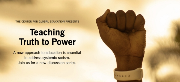Teach Truth to Power: A new approach to education is essential to address systemic racism. A new discussion series from the Center on Global Education at Asia Society.
