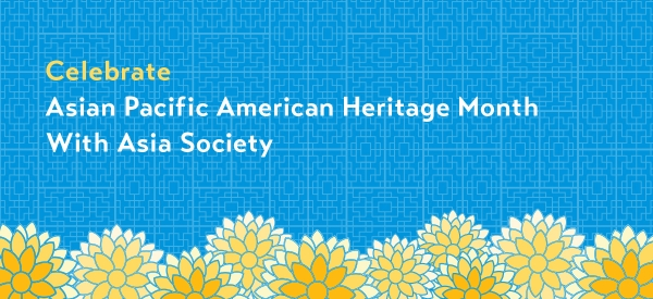 Celebrate Asian Pacific American Month with Asia Society
