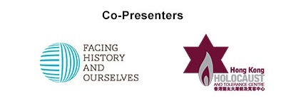 Co-Presenters: Facing History and Ourselves | Hong Kong Holocaust and Tolerance Centre