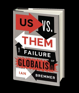 "Ian Bremmer's new book ""Us Vs. Them: The Failures of Globalism"""