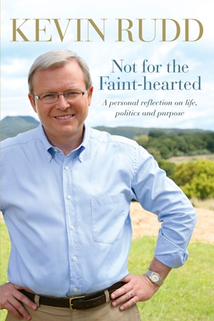 Kevin Rudd's Not for the Faint Hearted
